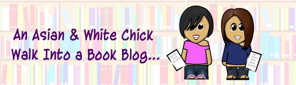 2 Girls Book: An Asian & White Chick Walk  Into a Book Blog…